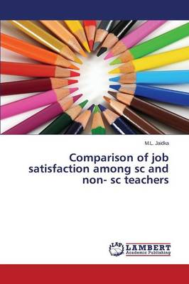 Comparison of Job Satisfaction Among SC and Non- SC Teachers (Paperback)