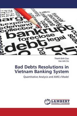 Bad Debts Resolutions in Vietnam Banking System (Paperback)