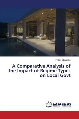 A Comparative Analysis of the Impact of Regime Types on Local Govt (Paperback)