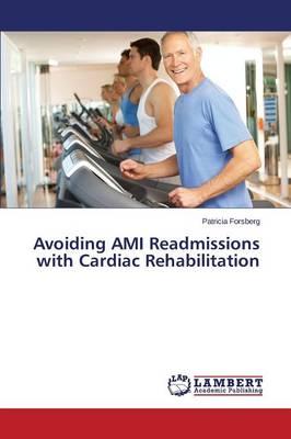 Avoiding Ami Readmissions with Cardiac Rehabilitation (Paperback)
