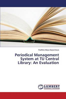 Periodical Management System at Tu Central Library: An Evaluation (Paperback)