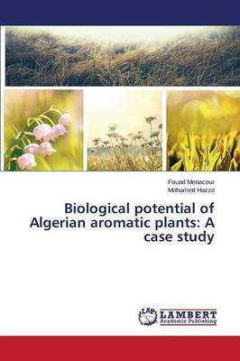 Biological Potential of Algerian Aromatic Plants: A Case Study (Paperback)