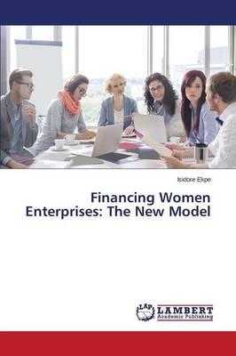 Financing Women Enterprises: The New Model (Paperback)