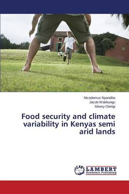 Food Security and Climate Variability in Kenyas Semi Arid Lands (Paperback)