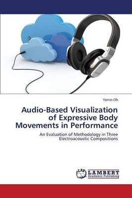 Audio-Based Visualization of Expressive Body Movements in Performance (Paperback)