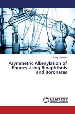 Asymmetric Alkenylation of Enones Using Binaphthols and Boronates (Paperback)