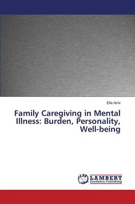 Family Caregiving in Mental Illness: Burden, Personality, Well-Being (Paperback)