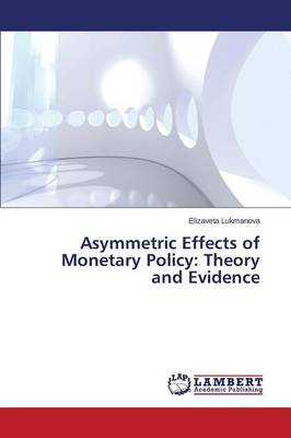 Asymmetric Effects of Monetary Policy: Theory and Evidence (Paperback)