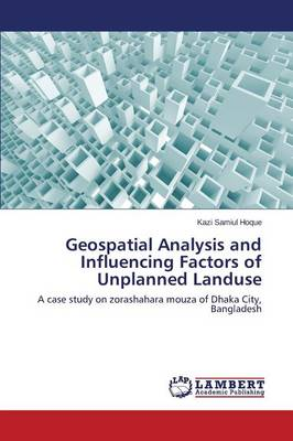 Geospatial Analysis and Influencing Factors of Unplanned Landuse (Paperback)