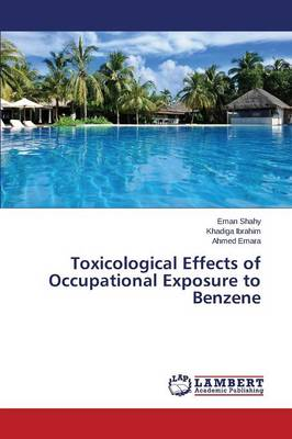 Toxicological Effects of Occupational Exposure to Benzene (Paperback)