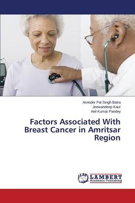 Factors Associated with Breast Cancer in Amritsar Region (Paperback)