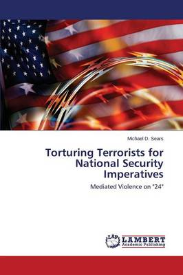Torturing Terrorists for National Security Imperatives (Paperback)