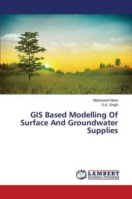 GIS Based Modelling of Surface and Groundwater Supplies (Paperback)
