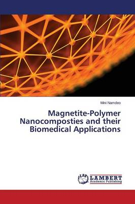 Magnetite-Polymer Nanocomposties and Their Biomedical Applications (Paperback)