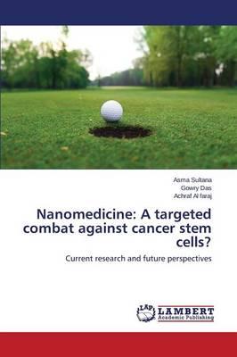 Nanomedicine: A Targeted Combat Against Cancer Stem Cells? (Paperback)