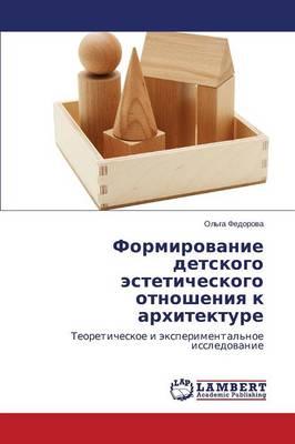Formirovanie Detskogo Esteticheskogo Otnosheniya K Arkhitekture (Paperback)