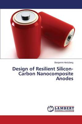 Design of Resilient Silicon-Carbon Nanocomposite Anodes (Paperback)