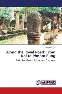Along the Royal Road: From Kol to Phnom Rung (Paperback)