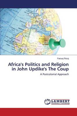 Africa's Politics and Religion in John Updike's the Coup (Paperback)