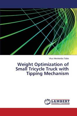 Weight Optimization of Small Tricycle Truck with Tipping Mechanism (Paperback)