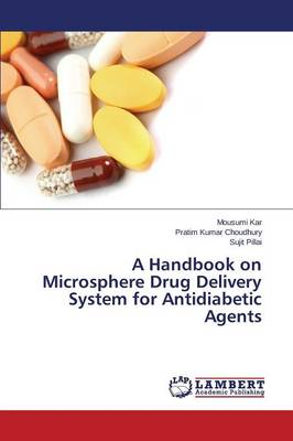 A Handbook on Microsphere Drug Delivery System for Antidiabetic Agents (Paperback)