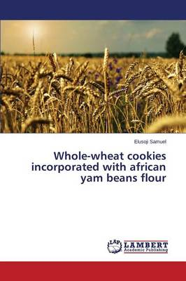 Whole-Wheat Cookies Incorporated with African Yam Beans Flour (Paperback)