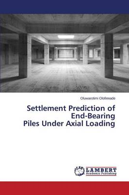 Settlement Prediction of End-Bearing Piles Under Axial Loading (Paperback)