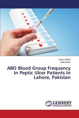 Abo Blood Group Frequency in Peptic Ulcer Patients in Lahore, Pakistan (Paperback)