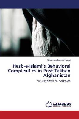 Hezb-E-Islami's Behavioral Complexities in Post-Taliban Afghanistan (Paperback)