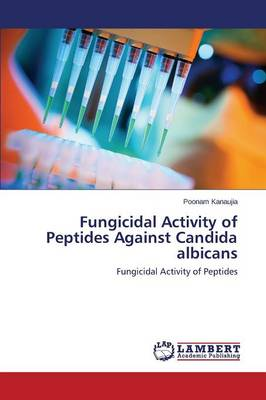 Fungicidal Activity of Peptides Against Candida Albicans (Paperback)