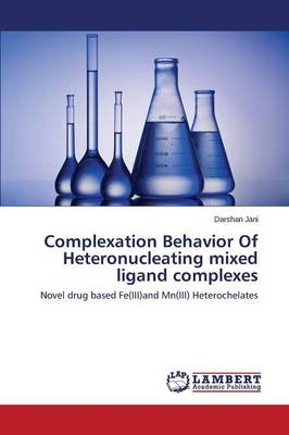 Complexation Behavior of Heteronucleating Mixed Ligand Complexes (Paperback)