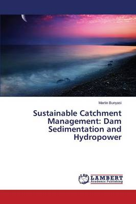 Sustainable Catchment Management: Dam Sedimentation and Hydropower (Paperback)