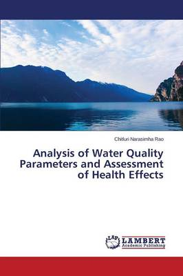Analysis of Water Quality Parameters and Assessment of Health Effects (Paperback)