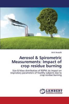Aerosol & Spirometric Measurements: Impact of Crop Residue Burning (Paperback)