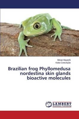 Brazilian Frog Phyllomedusa Nordestina Skin Glands Bioactive Molecules (Paperback)