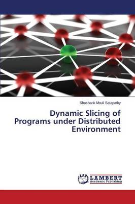 Dynamic Slicing of Programs Under Distributed Environment (Paperback)