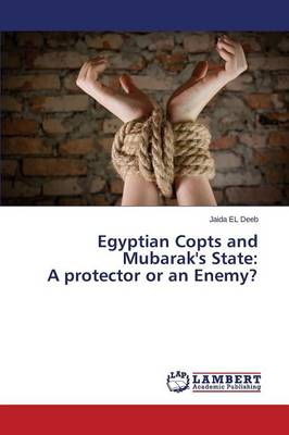 Egyptian Copts and Mubarak's State: A Protector or an Enemy? (Paperback)