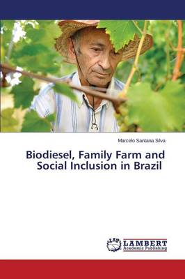 Biodiesel, Family Farm and Social Inclusion in Brazil (Paperback)