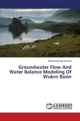 Groundwater Flow and Water Balance Modeling of Wukro Basin (Paperback)