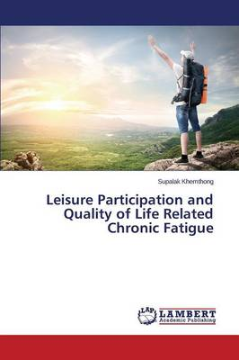 Leisure Participation and Quality of Life Related Chronic Fatigue (Paperback)