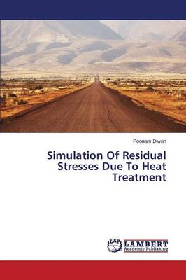 Simulation of Residual Stresses Due to Heat Treatment (Paperback)