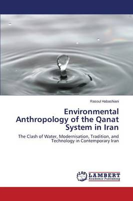 Environmental Anthropology of the Qanat System in Iran (Paperback)