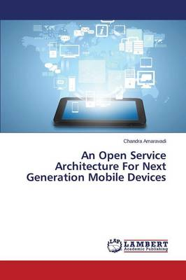 An Open Service Architecture for Next Generation Mobile Devices (Paperback)
