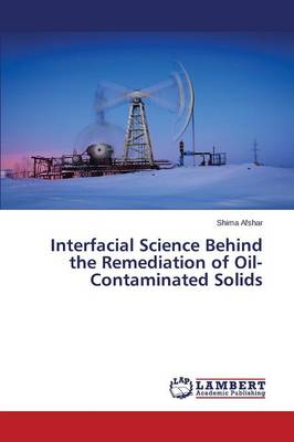 Interfacial Science Behind the Remediation of Oil-Contaminated Solids (Paperback)