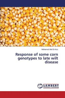 Response of Some Corn Genotypes to Late Wilt Disease (Paperback)