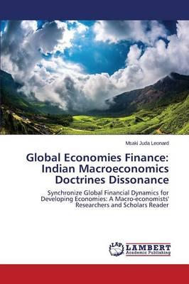 Global Economies Finance: Indian Macroeconomics Doctrines Dissonance (Paperback)