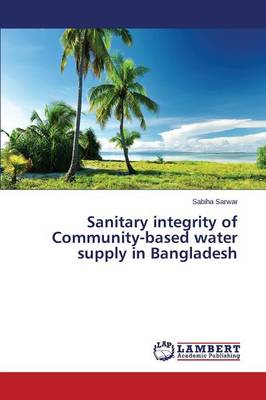 Sanitary Integrity of Community-Based Water Supply in Bangladesh (Paperback)