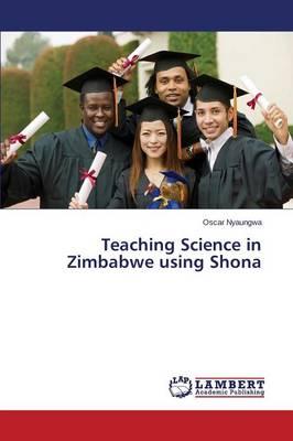 Teaching Science in Zimbabwe Using Shona (Paperback)
