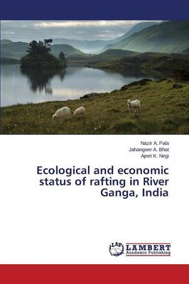 Ecological and Economic Status of Rafting in River Ganga, India (Paperback)