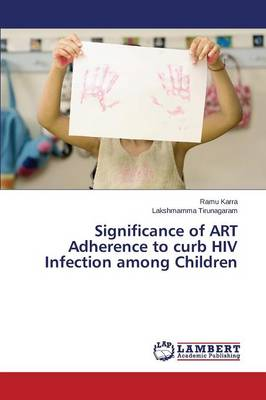Significance of Art Adherence to Curb HIV Infection Among Children (Paperback)